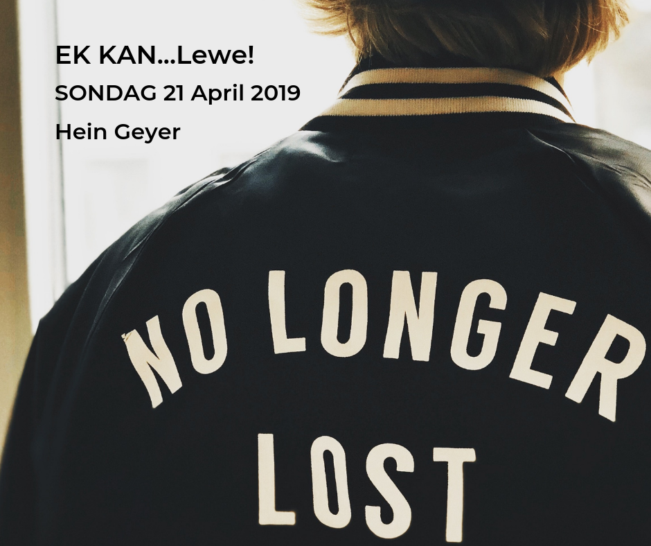 21 April 2019 – EK KAN…LEWE!