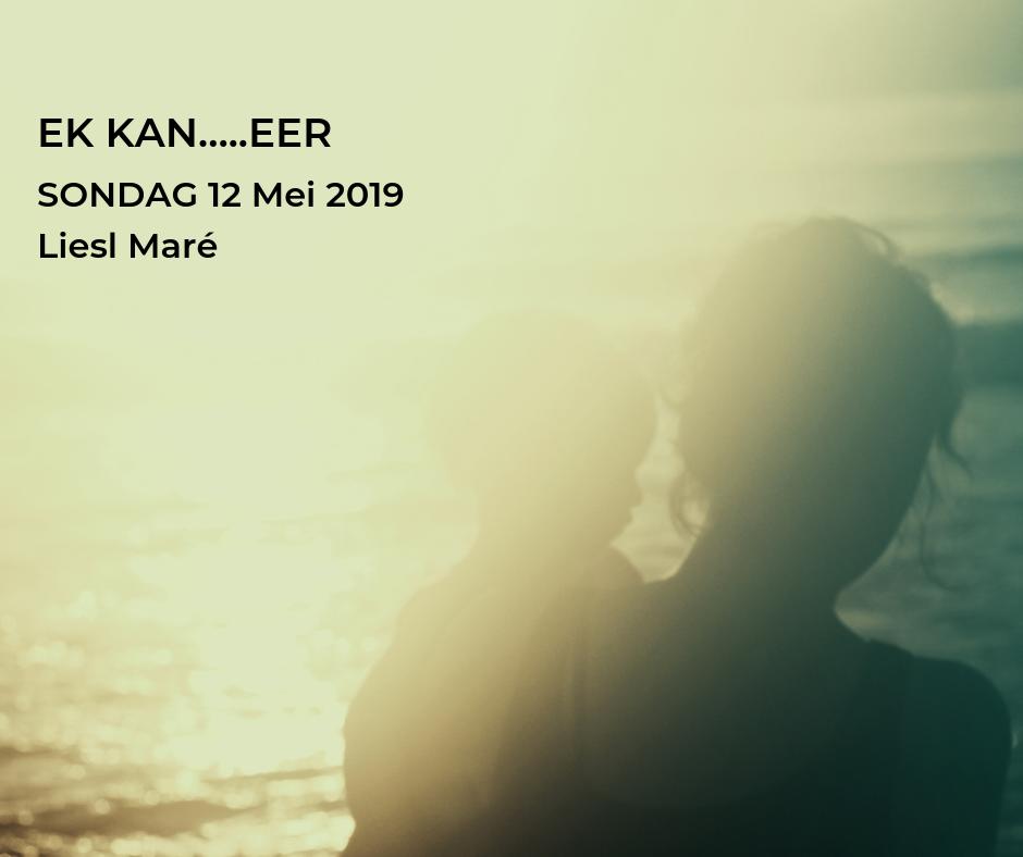 12 Mei 2019 – EK KAN…EER