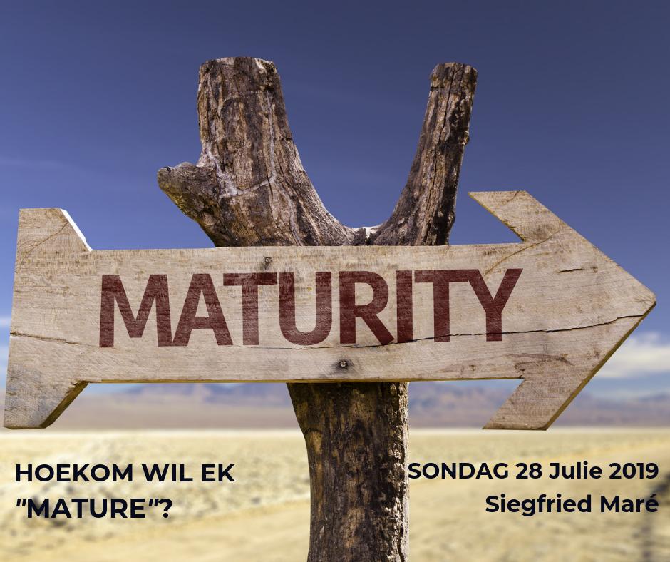"""28 Julie 2019 – Hoekom wil ek """"mature"""""""