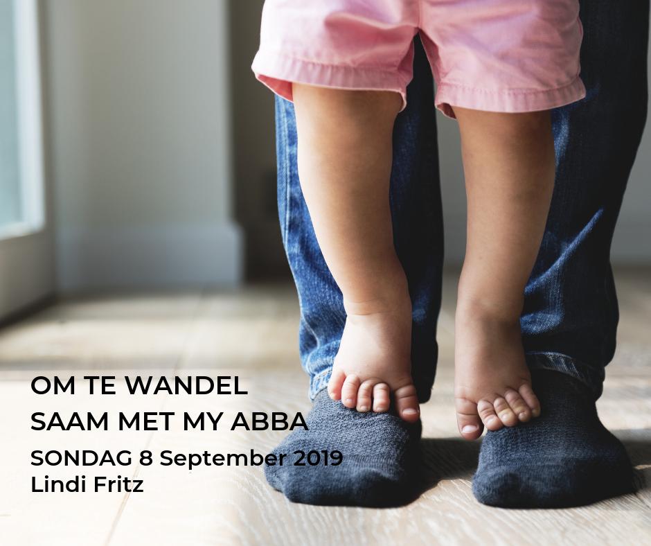 8 September 2019 – Om te wandel saam met my Abba