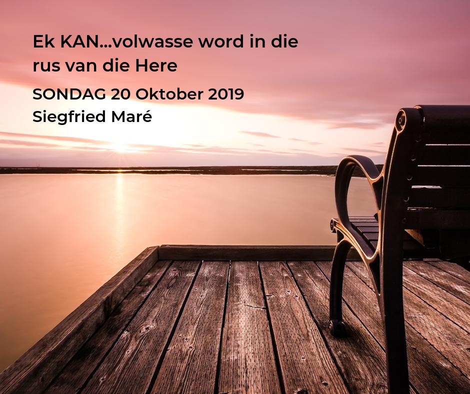 20 Oktober 2019 – Ek KAN…volwasse word in die rus van die Here