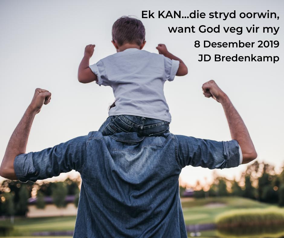 8 Desember 2019 – Ek KAN…die stryd oorwin, want God veg vir my