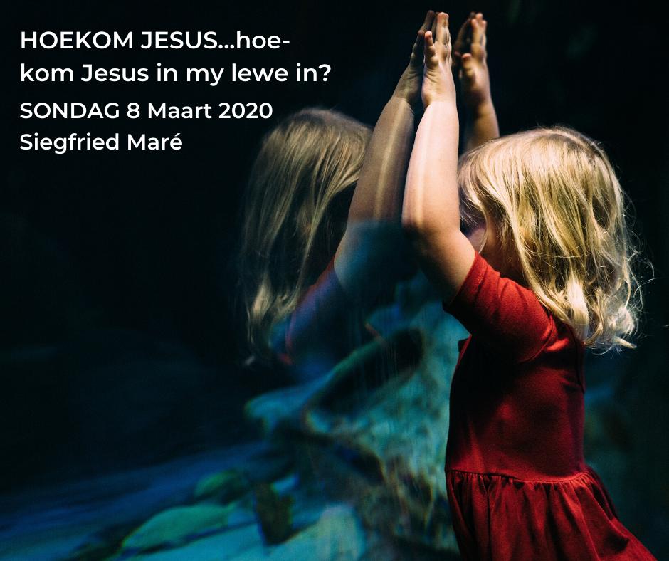 8 Maart 2020 – HOEKOM JESUS…hoe-kom Jesus in my lewe in?