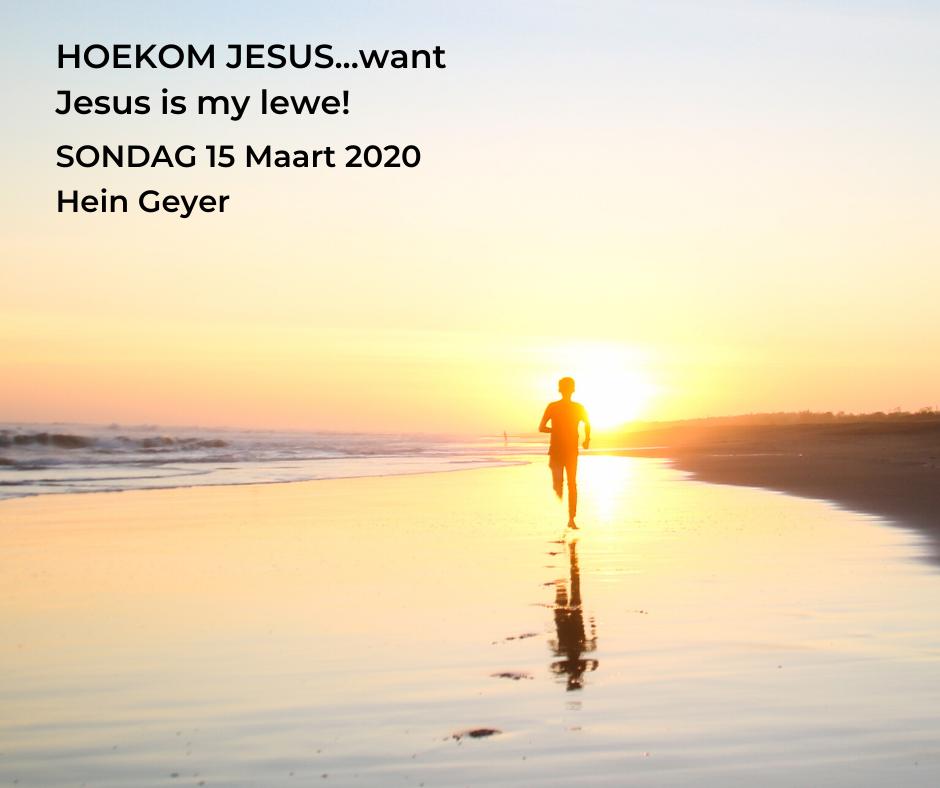 15 Maart 2020 – HOEKOM JESUS…want Jesus is my lewe!