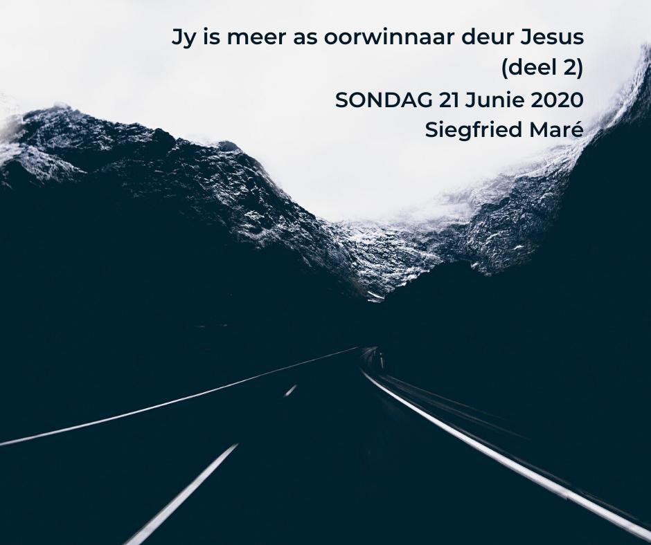 21 Junie 2020 – Jy is meer as oorwinnaar deur Jesus (deel 2)