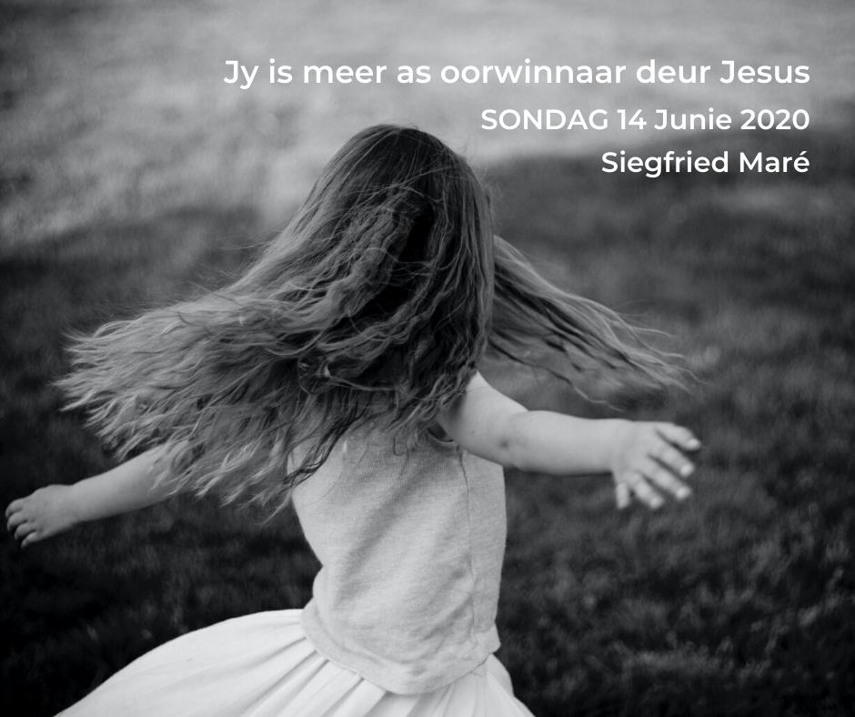 14 Junie 2020 – Jy is meer as oorwinnaar deur Jesus